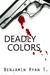 Deadly Colors by Benjamin Ryan T.