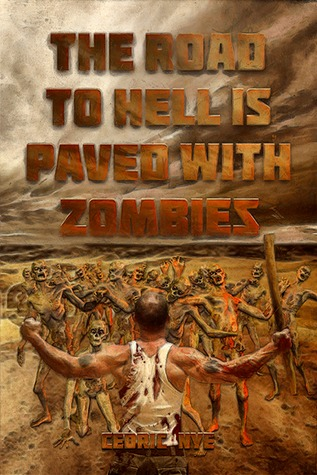 Download free The Road to Hell is Paved With Zombies (Zombie Fighter Jango #1) by Cedric Nye PDF