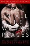 Love in All the Wrong Places (Love in LA, #1)