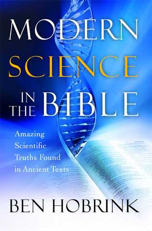 modern science in the bible amazing scientific truths found in ancient texts by ben hobrink