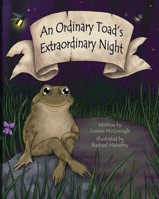 Review An Ordinary Toad's Extraordinary Night by Joanne McGonagle, Rachael Mahaffey PDF