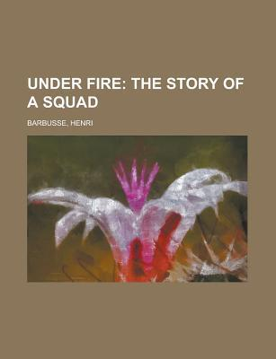 Under Fire; The Story of a Squad