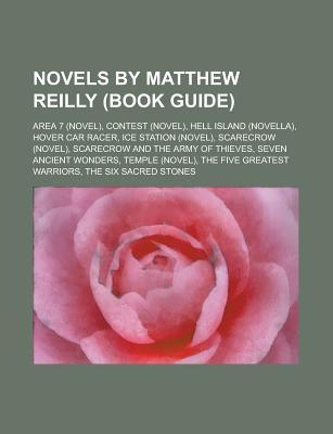Novels by Matthew Reilly: The Six Sacred Stones, Scarecrow, Contest, the Five Greatest Warriors, Seven Ancient Wonders, Temple, Hover Car Racer