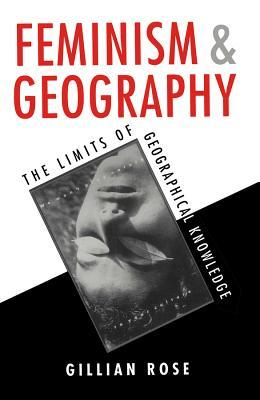 Feminism and Geography by Gillian  Rose
