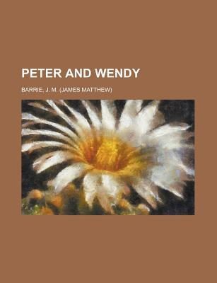 Peter and Wendy by J.M. Barrie
