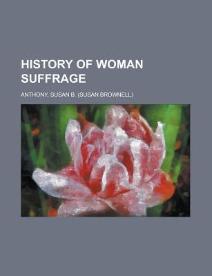 History of Woman Suffrage, Volume I