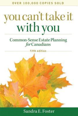 You Can't Take It with You: Common-Sense Estate Planning for Canadians