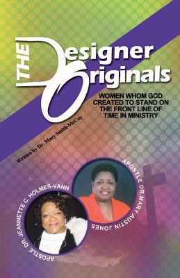 The Designer Originals: Women Who God Created to Stand on the Front Line of Time in Ministry  by  Mary Smith-McCoy