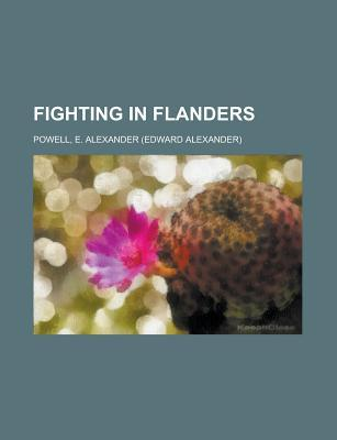 Fighting in Flanders by E. Alexander Powell