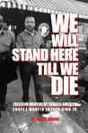We Will Stand Here Till We Die.: Freedom Movement Shakes America, Shapes Martin Luther King Jr.