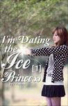 I'm Dating the Ice Princess (The Ice Princess, #1)