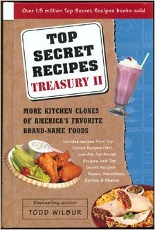 Top Secret Recipes Treasury II: More Kitchen Clones of Americas Favorite Brand-Name Foods