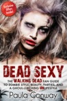 Dead Sexy: The WALKING DEAD Fan Guide to Zombie Style, Beauty, Parties and a Goul-Lurching UnLifestyle
