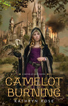 Camelot Burning by Kathryn  Rose