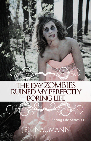 The Day Zombies Ruined My Perfectly Boring Life by Jen Naumann