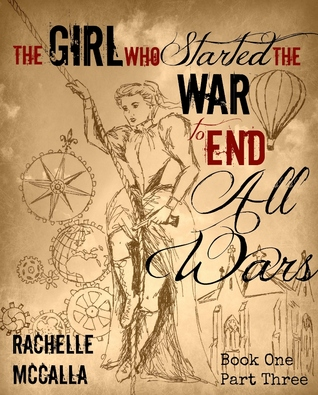 The Girl Who Started the War to End All Wars, Part 3 (The Girl Who Started the War to End All Wars)