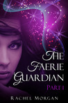 The Faerie Guardian, Part I by Rachel  Morgan