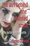The Girl Behind the Painted Smile: My battle with the bottle