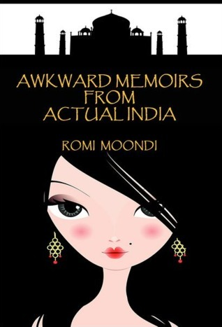 Awkward Memoirs From Actual India by Romi Moondi