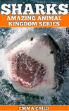 SHARKS: Fun Facts and Amazing Photos of Animals in Nature (Amazing Animal Kingdom Series), #1