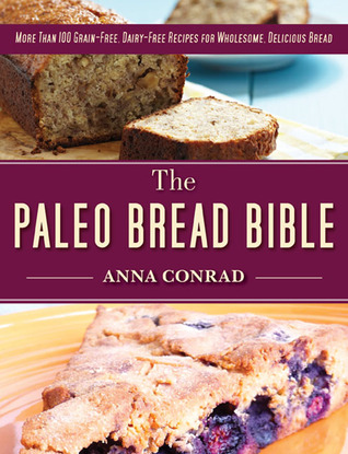 Download The Paleo Bread Bible: More Than 100 Grain-Free, Dairy-Free Recipes for Wholesome, Delicious Bread PDF