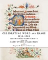 Celebrating Word and Image 1250-1600: Illuminated Manuscripts from the Kerry Stokes Collection