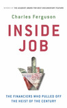 Inside Job - The Financiers Who Pulled Off the Heist of the Century