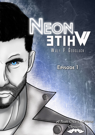 Neon White E1 (A Tooth, Claw and Horns Chronicle, #1)