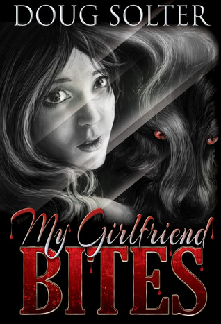 My Girlfriend Bites by Doug Solter