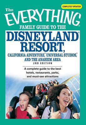 The Everything Family Guide to the Disneyland Resort, California Adventure, Universal Studios, and the Anaheim Area: A Complete Guide to the Best Hote