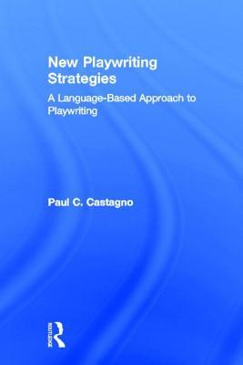 New Playwriting Strategies: A Language Based Approach to Playwriting