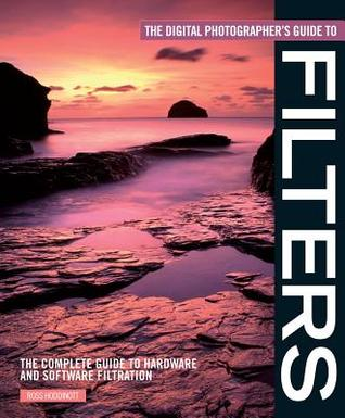 The Digital Photographer's Guide to Filters by Ross Hoddinott