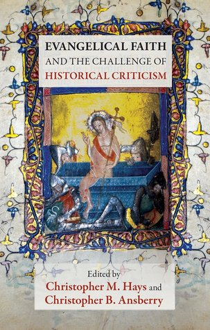 Evangelical Faith and the Challenge of Historical Criticism Christopher M. Hays