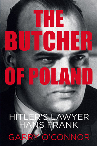 The Butcher of Poland: Hitler's Lawyer Hans Frank