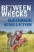 Between Wrecks by George Singleton