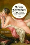 Erotic Exchanges: The World of Elite Prostitution in Eighteenth-Century Paris