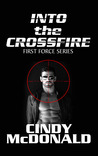 Into the Crossfire (First Force Book #1)