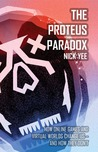 The Proteus Paradox: How Online Games and Virtual Worlds Change Us - And How They Don't