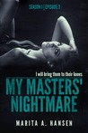 "My Masters' Nightmare Season 1, Ep. 3 ""Betrayed"" (My Masters' Nightmare, #3)"