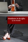 Humiliation At The Office by Ann Michelle