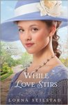 While Love Stirs by Lorna Seilstad