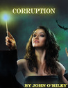 Corruption by John O'Riley