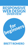 Responsive Web Design Overview For Beginners by Brett Romero