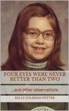 Four Eyes Were Never Better Than Two by Kelly Coleman Potter