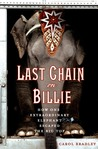 Last Chain On Billie: The True Story of a Rescued Circus Elephant