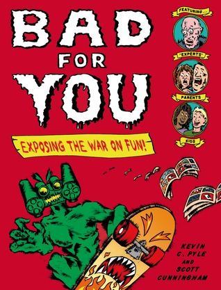 Read online Bad for You: Exposing the War on Fun by Kevin C. Pyle, Scott   Cunningham DJVU