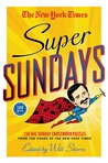 The New York Times Super Sundays: 150 Big Sunday Crossword Puzzles from the Pages of The New York Times