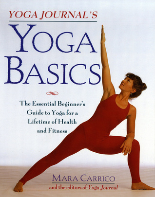 Yoga Journal's Yoga Basics by Mara Carrico