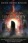To Bear An Iron Key by Jackie Morse Kessler