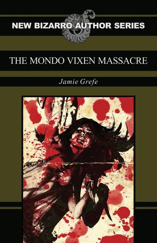 The Mondo Vixen Massacre by Jamie Grefe